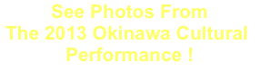 See Photos From The 2013 Okinawa Cultural Performance !